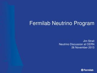 Fermilab Neutrino Program Jim Strait Neutrino Discussion at CERN 26 November 2013