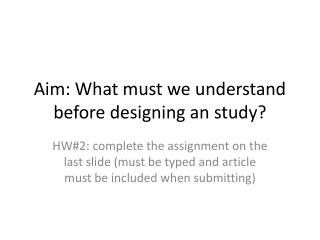 Aim: What must we understand before designing an study?