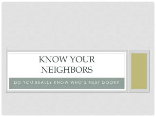 Know Your neighbors
