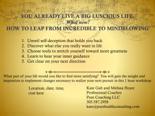 YOU ALREADY LIVE A BIG LUSCIOUS LIFE. What now? HOW TO LEAP FROM INCREDIBLE TO MINDBLOWING