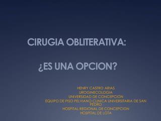 CIRUGIA OBLITERATIVA:  ¿ES UNA OPCION?