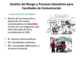 Gestión del Riesgo y Procesos Educativos para Facultades de Comunicación