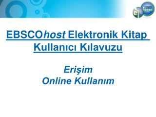 EBSCO host  Elektronik Kitap  Kullanıcı Kılavuzu Erişim Online Kullanım