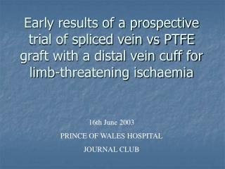 Early results of a prospective trial of spliced vein vs PTFE graft with a distal vein cuff for limb-threatening ischaemi