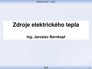 Zdroje elektrického tepla Ing. Jaroslav Bernkopf