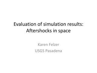 Evaluation of simulation results: Aftershocks in space