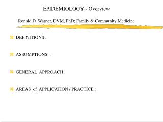 EPIDEMIOLOGY - Overview Ronald D. Warner, DVM, PhD; Family & Community Medicine
