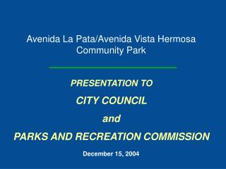 Avenida La Pata/Avenida Vista Hermosa Community Park PRESENTATION TO CITY COUNCIL  and