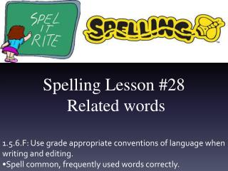 Spelling Lesson  #28 Related words