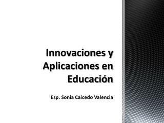 Innovaciones y  Aplicaciones  en Educación