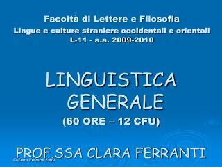 LINGUISTICA GENERALE (60 ORE � 12 CFU) PROF.SSA CLARA FERRANTI