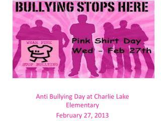 Anti Bullying Day at Charlie Lake Elementary February 27, 2013