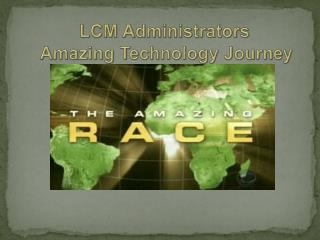 LCM Administrators  Amazing Technology Journey