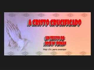 A CRISTO CRUCIFICADO  Un texto de: José Mª  Pemán