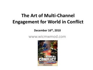 The Art  of  Multi-Channel Engagement  for World in  Conflict December 16 th , 2010