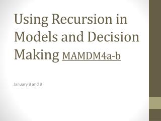 Using Recursion in Models and Decision  Making  MAMDM4a-b