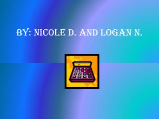 By: Nicole D. and Logan N.
