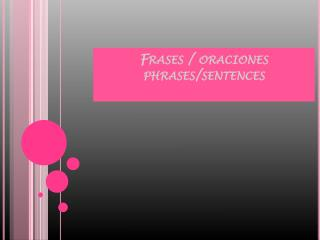Frases / oraciones phrases / sentences