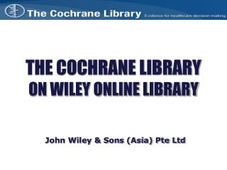 THE COCHRANE LIBRARY ON WILEY ONLINE LIBRARY