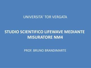 UNIVERSITA' TOR VERGATA STUDIO SCIENTIFICO LIFEWAVE MEDIANTE  MISURATORE NM4