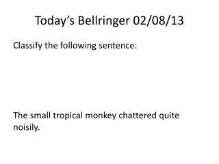 Today's  Bellringer  02/08/13