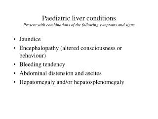 Paediatric liver conditions Present with combinations of the following symptoms and signs