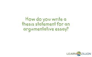 How do you write a thesis statement for an argumentative essay?
