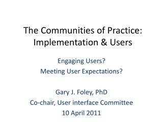 The Communities of Practice: Implementation & Users