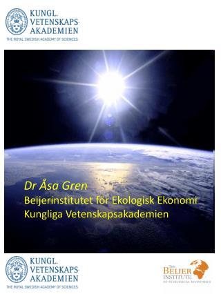 Dr  Åsa  Gren Beijerinstitutet för Ekologisk Ekonomi Kungliga V etenskapsakademien