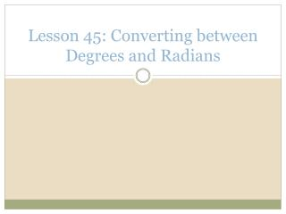 Lesson  45:  Converting between Degrees and Radians