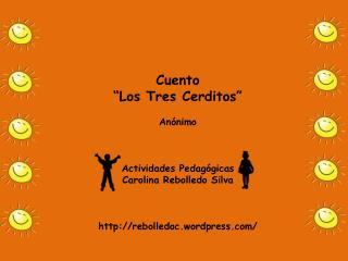 Cuento  �Los Tres Cerditos� An�nimo Actividades Pedag�gicas  Carolina Rebolledo  Silva