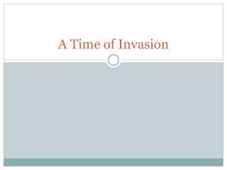 A Time  of Invasion