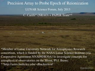 Precision  Array  to  Probe  E poch  of  R eionization LUNAR Science Forum, July 2013