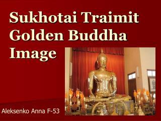 Sukhotai Traimit Golden Buddha Image