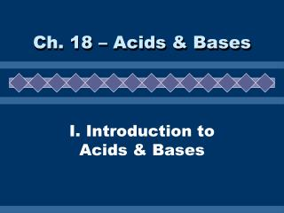 I. Introduction to Acids & Bases