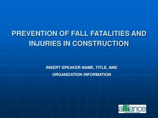 PREVENTION OF FALL FATALITIES AND  INJURIES IN CONSTRUCTION