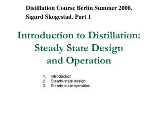 Introduction to Distillation: Steady State Design and Operation
