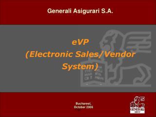 Generali Asigurari S.A. eVP   (Electronic Sales/Vendor System)