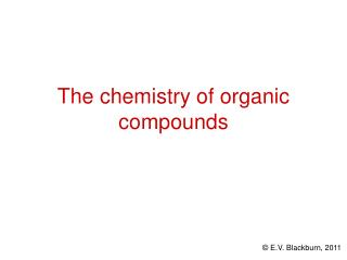 The chemistry of organic compounds