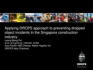 Applying DROPS approach to preventing dropped object incidents In the Singapore construction industry Leong Weng Fei M.S