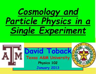 David Toback Texas A&M University Physics 102 January 2013