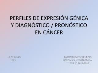 PERFILES DE EXPRESIÓN GÉNICA Y DIAGNÓSTICO / PRONÓSTICO EN CÁNCER