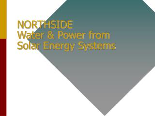 NORTHSIDE Water  Power from Solar Energy Systems