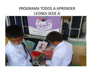 PROGRAMA TODOS A APRENDER LEONES SEDE A