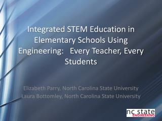 Integrated STEM Education in Elementary Schools Using Engineering:   Every Teacher, Every Students