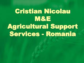 Cristian Nicolau M&E Agricultural Support Services - Romania