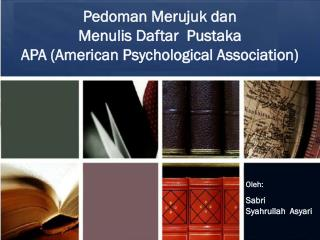 Pedoman Merujuk dan Menulis Daftar Pustaka APA (American Psychological Association)
