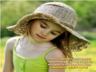 As crianças não têm passado, nem futuro, e coisa que nunca nos acontece, gozam o presente.