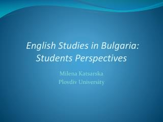 English Studies in Bulgaria:  Students Perspectives