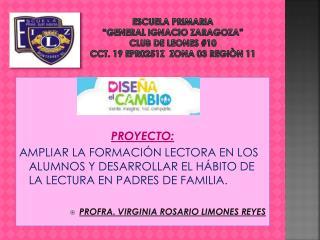 ESCUELA PRIMARIA �GENERAL IGNACIO ZARAGOZA� CLUB DE LEONES #10 CCT. 19 EPR0251Z  ZONA 03 REGI�N 11